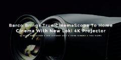 开启家庭影院2.35:1宽荧幕新时代巴可Loki<font color='#FF0000'>CinemaS</font>cope四月开售